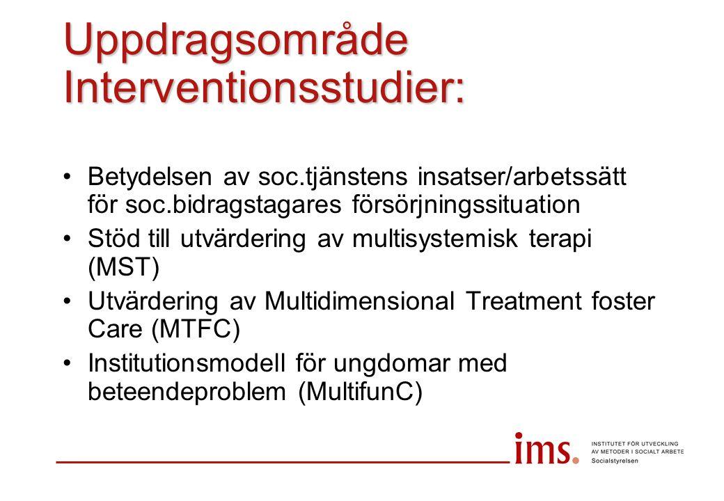Uppdragsområde Interventionsstudier: Betydelsen av soc.tjänstens insatser/arbetssätt för soc.bidragstagares försörjningssituation Stöd till utvärdering av multisystemisk terapi (MST) Utvärdering av Multidimensional Treatment foster Care (MTFC) Institutionsmodell för ungdomar med beteendeproblem (MultifunC)