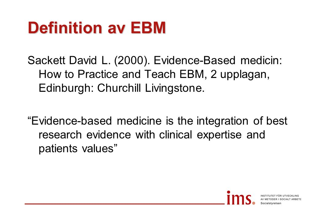 "Definition av EBM Sackett David L. (2000). Evidence-Based medicin: How to Practice and Teach EBM, 2 upplagan, Edinburgh: Churchill Livingstone. ""Evide"