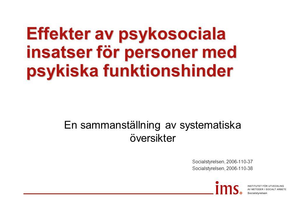Effekter av psykosociala insatser för personer med psykiska funktionshinder En sammanställning av systematiska översikter Socialstyrelsen, 2006-110-37 Socialstyrelsen, 2006-110-38