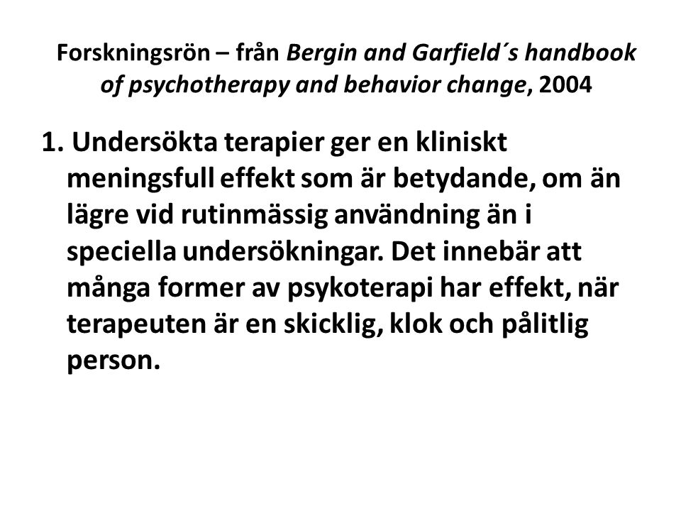 Forskningsrön – från Bergin and Garfield´s handbook of psychotherapy and behavior change, 2004 1.