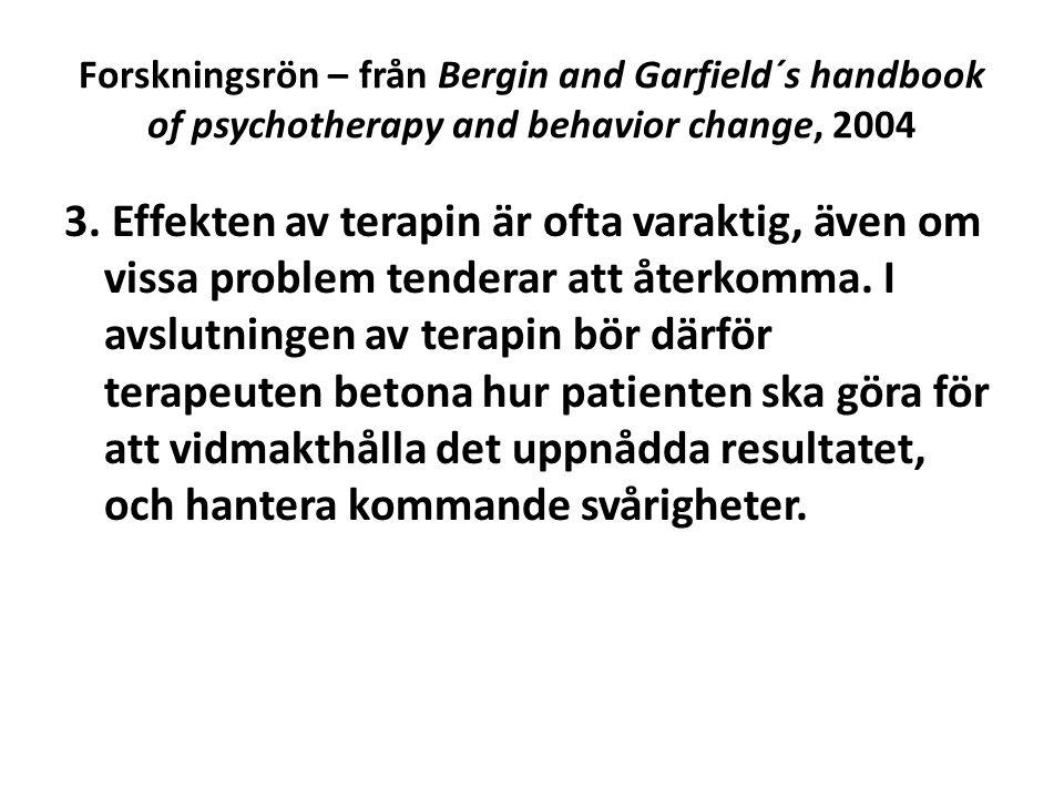 Forskningsrön – från Bergin and Garfield´s handbook of psychotherapy and behavior change, 2004 3. Effekten av terapin är ofta varaktig, även om vissa