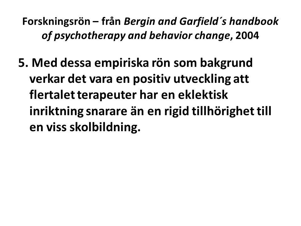 Forskningsrön – från Bergin and Garfield´s handbook of psychotherapy and behavior change, 2004 5. Med dessa empiriska rön som bakgrund verkar det vara