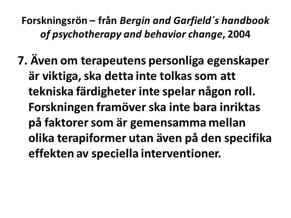 Forskningsrön – från Bergin and Garfield´s handbook of psychotherapy and behavior change, 2004 7. Även om terapeutens personliga egenskaper är viktiga