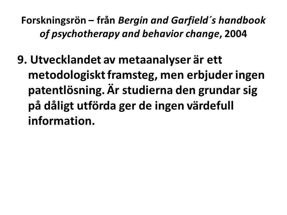 Forskningsrön – från Bergin and Garfield´s handbook of psychotherapy and behavior change, 2004 9.