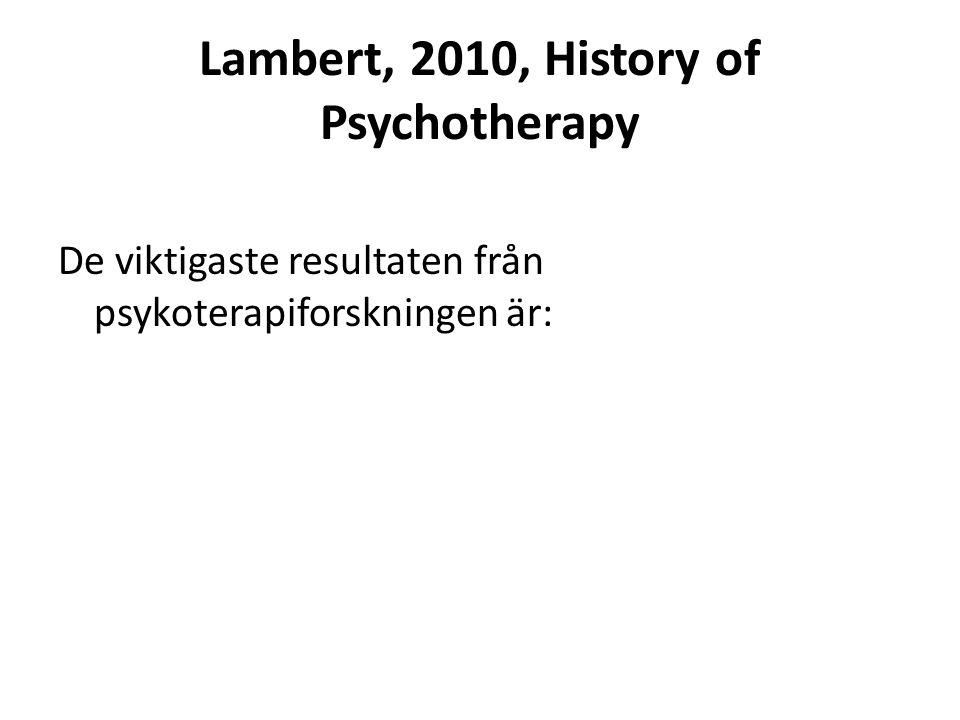 Lambert, 2010, History of Psychotherapy De viktigaste resultaten från psykoterapiforskningen är: