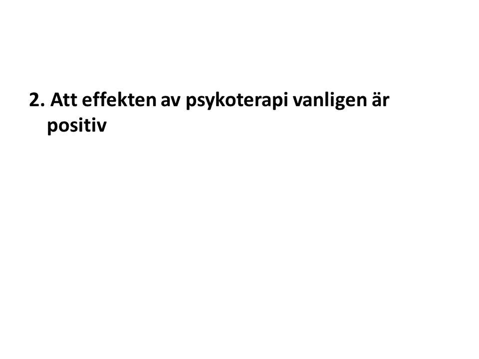 2. Att effekten av psykoterapi vanligen är positiv