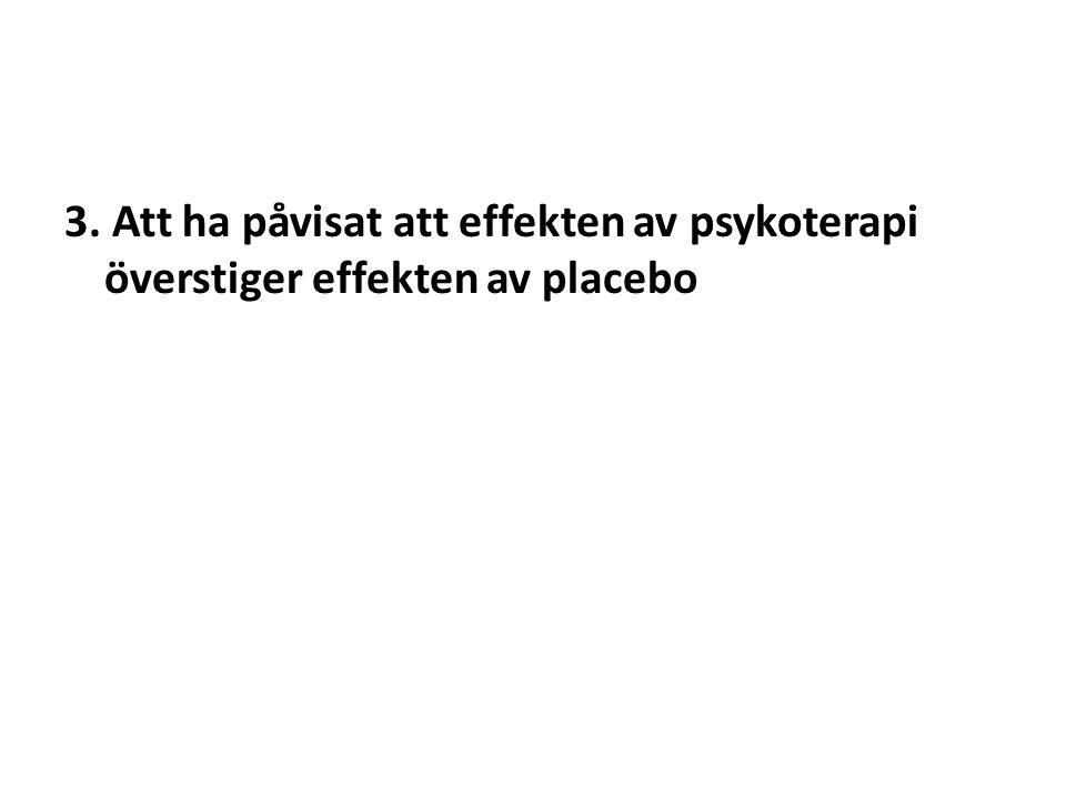 3. Att ha påvisat att effekten av psykoterapi överstiger effekten av placebo
