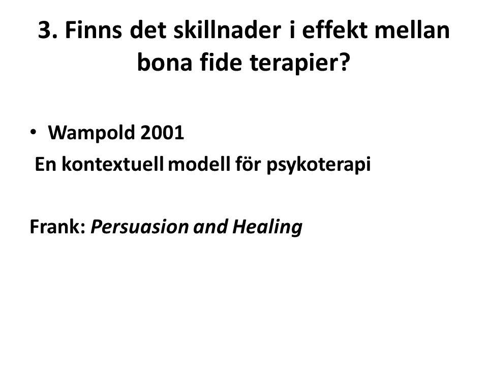 3. Finns det skillnader i effekt mellan bona fide terapier? Wampold 2001 En kontextuell modell för psykoterapi Frank: Persuasion and Healing