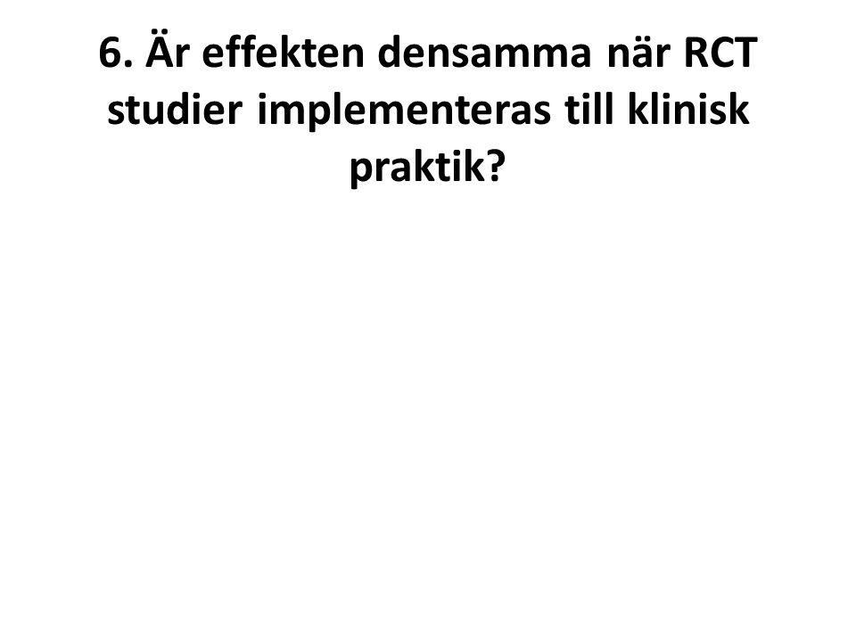6. Är effekten densamma när RCT studier implementeras till klinisk praktik?