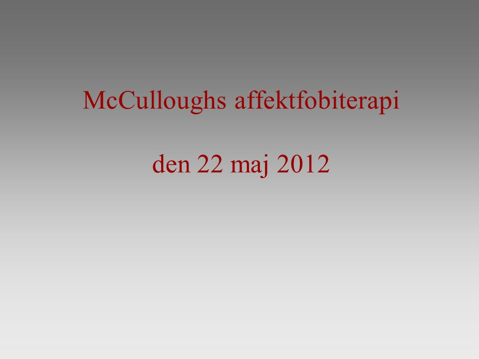 McCulloughs affektfobiterapi den 22 maj 2012
