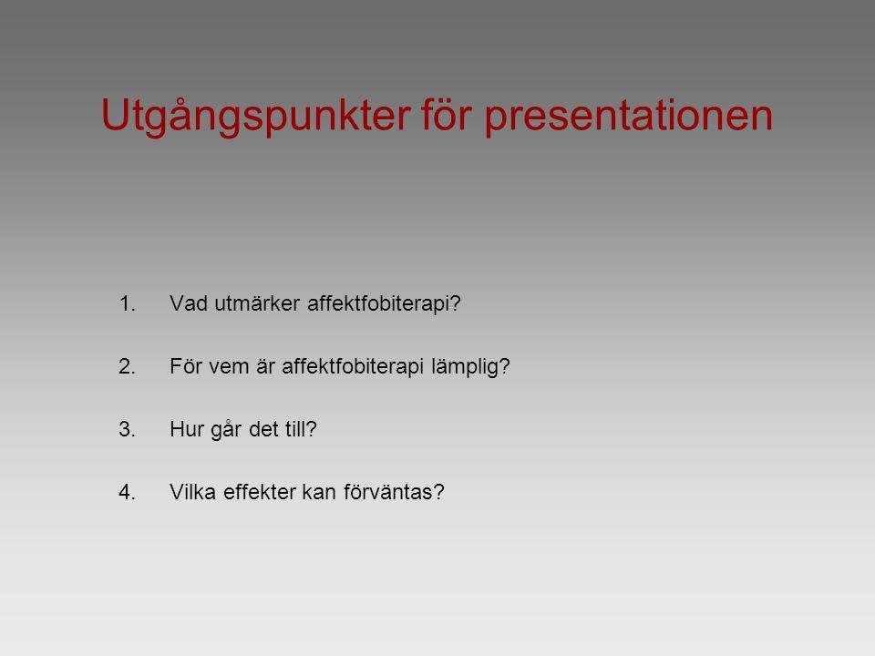 Utgångspunkter för presentationen 1.Vad utmärker affektfobiterapi.