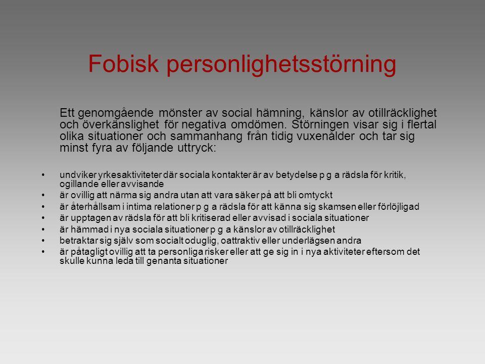 Fobisk personlighetsstörning Ett genomgående mönster av social hämning, känslor av otillräcklighet och överkänslighet för negativa omdömen.