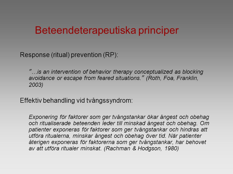 "Beteendeterapeutiska principer Response (ritual) prevention (RP): ""…is an intervention of behavior therapy conceptualized as blocking avoidance or esc"