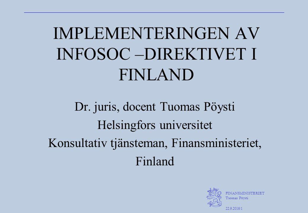 FINANSMINISTERIET Tuomas Pöysti 22.9.2016/1 IMPLEMENTERINGEN AV INFOSOC –DIREKTIVET I FINLAND Dr.