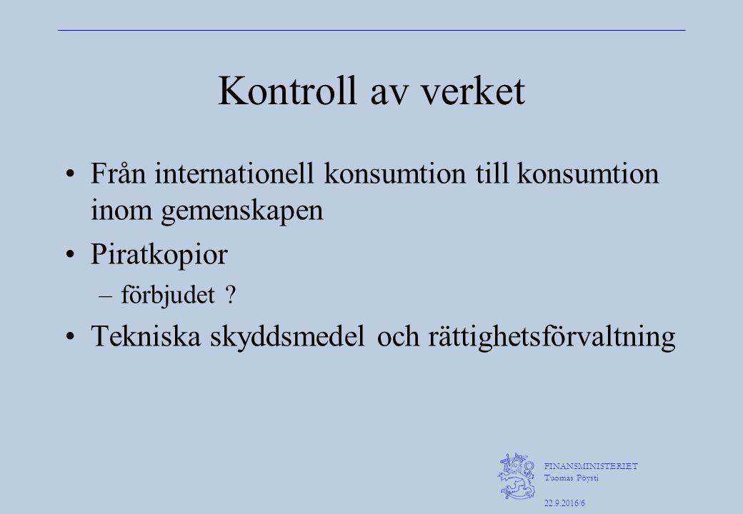 FINANSMINISTERIET Tuomas Pöysti 22.9.2016/6 Kontroll av verket Från internationell konsumtion till konsumtion inom gemenskapen Piratkopior –förbjudet .