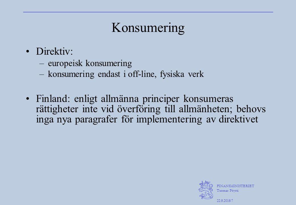 FINANSMINISTERIET Tuomas Pöysti 22.9.2016/7 Konsumering Direktiv: –europeisk konsumering –konsumering endast i off-line, fysiska verk Finland: enligt allmänna principer konsumeras rättigheter inte vid överföring till allmänheten; behovs inga nya paragrafer för implementering av direktivet