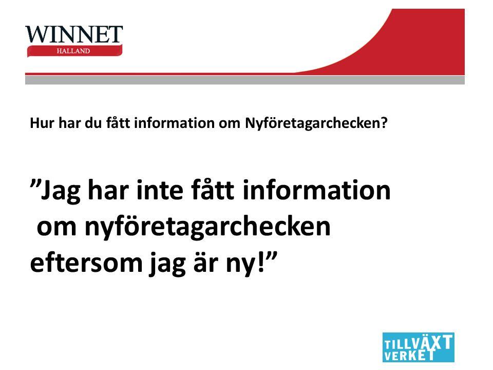 """Hur har du fått information om Nyföretagarchecken? """"Jag har inte fått information om nyföretagarchecken eftersom jag är ny!"""""""