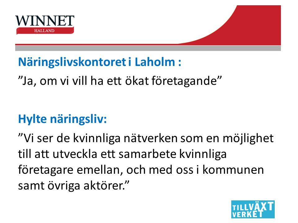 Näringslivskontoret i Laholm : Ja, om vi vill ha ett ökat företagande Hylte näringsliv: Vi ser de kvinnliga nätverken som en möjlighet till att utveckla ett samarbete kvinnliga företagare emellan, och med oss i kommunen samt övriga aktörer.