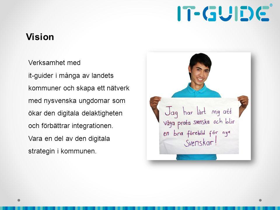 Vision Verksamhet med it-guider i många av landets kommuner och skapa ett nätverk med nysvenska ungdomar som ökar den digitala delaktigheten och förbättrar integrationen.