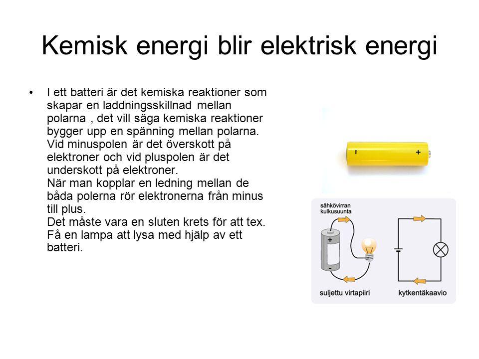 Kemisk energi blir elektrisk energi I ett batteri är det kemiska reaktioner som skapar en laddningsskillnad mellan polarna, det vill säga kemiska reaktioner bygger upp en spänning mellan polarna.
