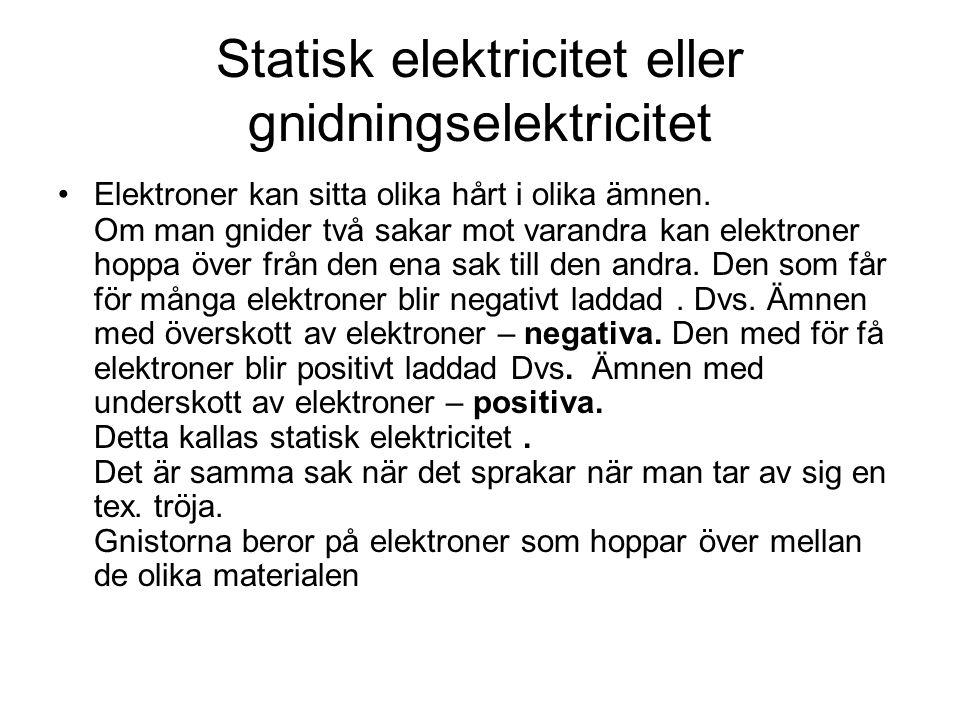 Statisk elektricitet eller gnidningselektricitet Elektroner kan sitta olika hårt i olika ämnen.