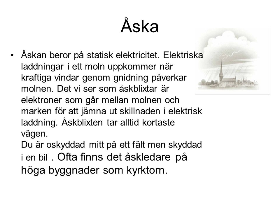 Åska Åskan beror på statisk elektricitet.