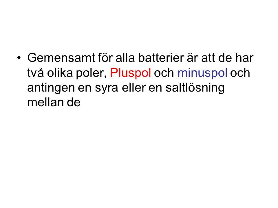Gemensamt för alla batterier är att de har två olika poler, Pluspol och minuspol och antingen en syra eller en saltlösning mellan de