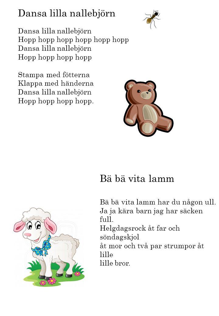 Dansa lilla nallebjörn Hopp hopp hopp hopp hopp hopp Dansa lilla nallebjörn Hopp hopp hopp hopp Stampa med fötterna Klappa med händerna Dansa lilla na