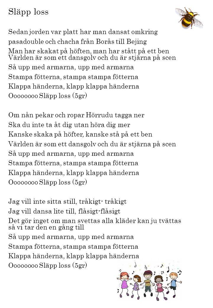 Släpp loss Sedan jorden var platt har man dansat omkring pasadouble och chacha från Borås till Bejing Man har skakat på höften, man har stått på ett b