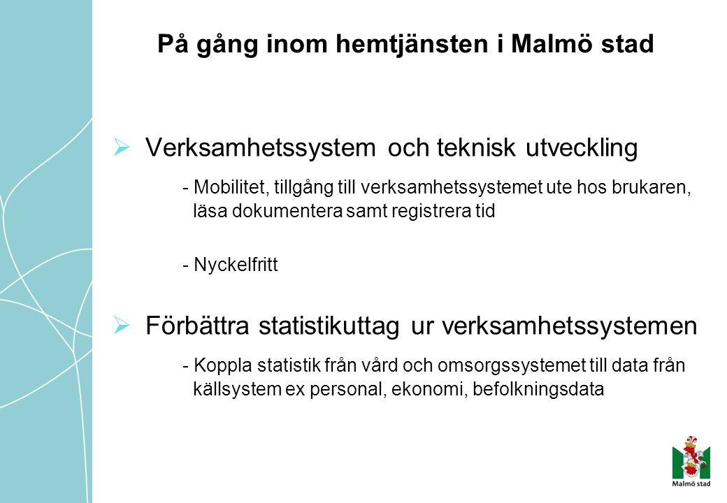På gång inom hemtjänsten i Malmö stad  Verksamhetssystem och teknisk utveckling - Mobilitet, tillgång till verksamhetssystemet ute hos brukaren, läsa dokumentera samt registrera tid - Nyckelfritt  Förbättra statistikuttag ur verksamhetssystemen - Koppla statistik från vård och omsorgssystemet till data från källsystem ex personal, ekonomi, befolkningsdata