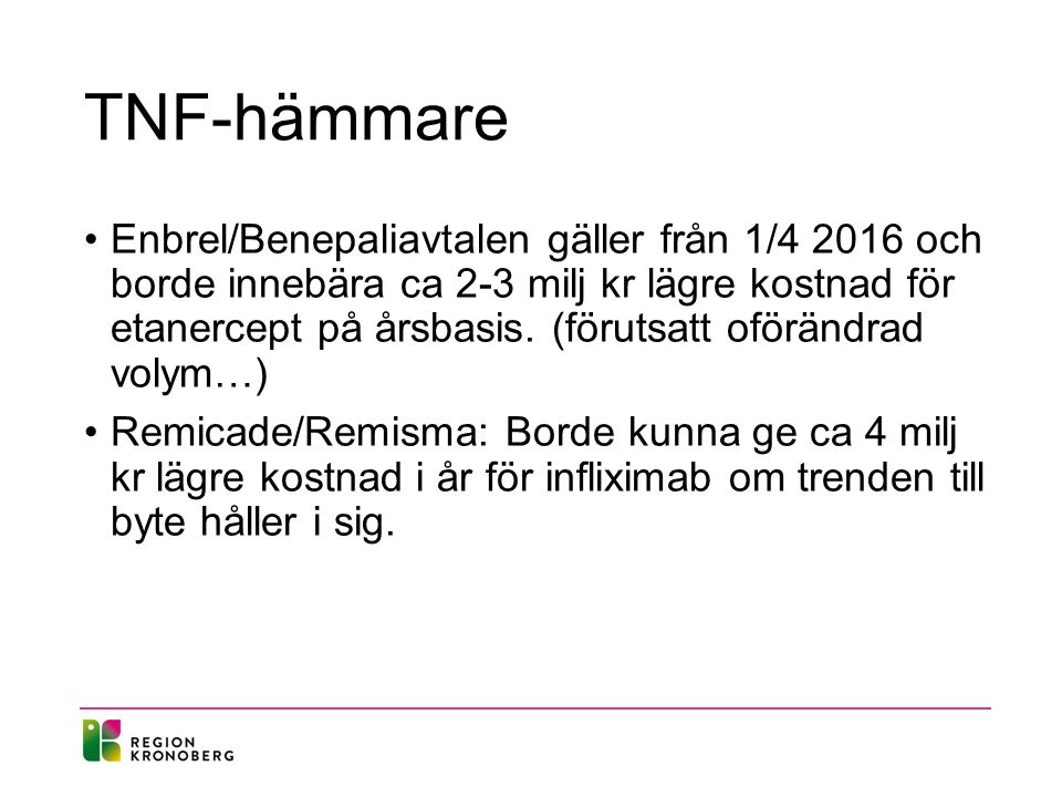 TNF-hämmare Enbrel/Benepaliavtalen gäller från 1/4 2016 och borde innebära ca 2-3 milj kr lägre kostnad för etanercept på årsbasis. (förutsatt oföränd