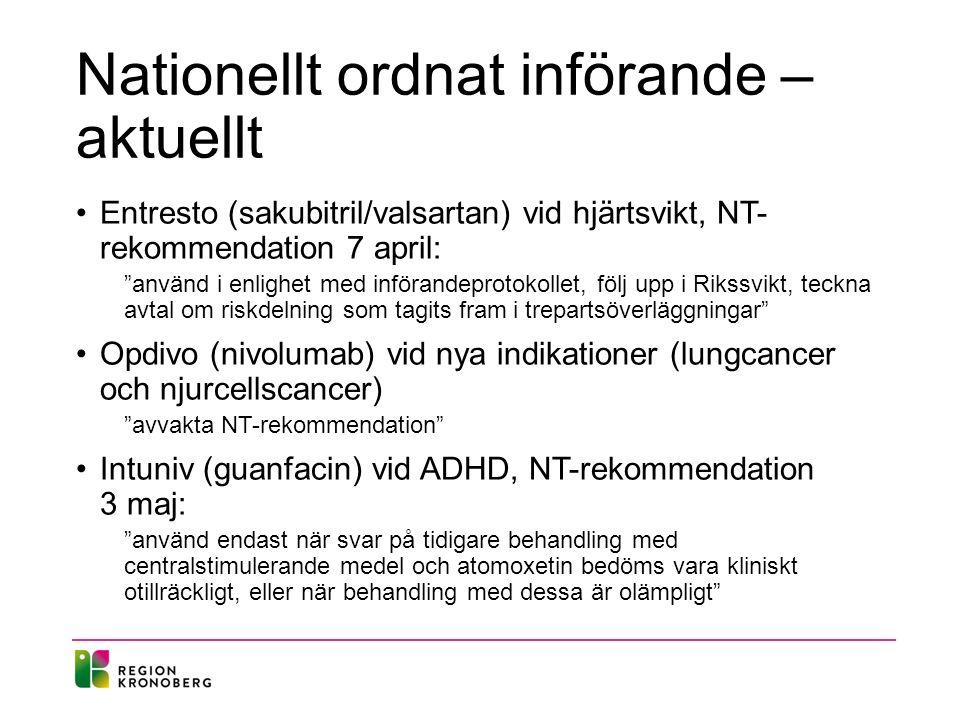 Nationellt ordnat införande – aktuellt Entresto (sakubitril/valsartan) vid hjärtsvikt, NT- rekommendation 7 april: använd i enlighet med införandeprotokollet, följ upp i Rikssvikt, teckna avtal om riskdelning som tagits fram i trepartsöverläggningar Opdivo (nivolumab) vid nya indikationer (lungcancer och njurcellscancer) avvakta NT-rekommendation Intuniv (guanfacin) vid ADHD, NT-rekommendation 3 maj: använd endast när svar på tidigare behandling med centralstimulerande medel och atomoxetin bedöms vara kliniskt otillräckligt, eller när behandling med dessa är olämpligt