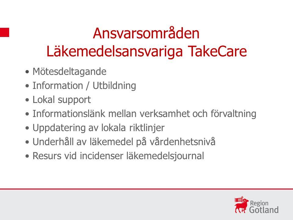 Mötesdeltagande Information / Utbildning Lokal support Informationslänk mellan verksamhet och förvaltning Uppdatering av lokala riktlinjer Underhåll av läkemedel på vårdenhetsnivå Resurs vid incidenser läkemedelsjournal Ansvarsområden Läkemedelsansvariga TakeCare