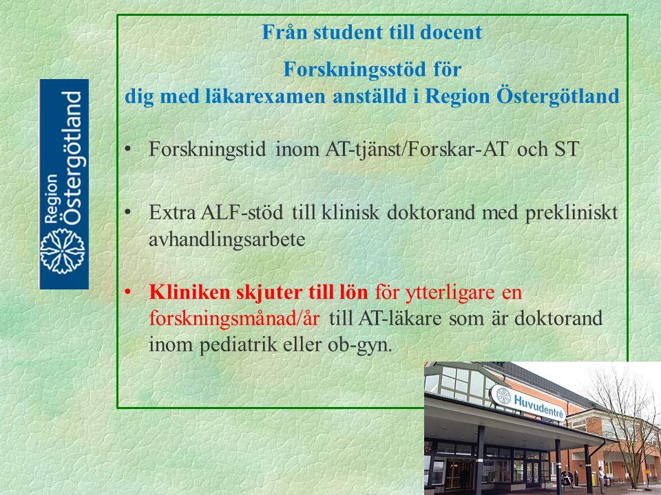 Från student till docent Forskningsstöd för dig med läkarexamen anställd i Region Östergötland Forskningstid inom AT-tjänst/Forskar-AT och ST Extra ALF-stöd till klinisk doktorand med prekliniskt avhandlingsarbete Kliniken skjuter till lön för ytterligare en forskningsmånad/år till AT-läkare som är doktorand inom pediatrik eller ob-gyn.