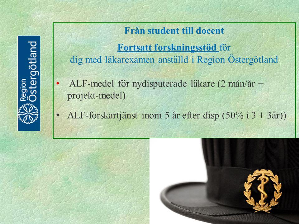 Från student till docent Fortsatt forskningsstöd för dig med läkarexamen anställd i Region Östergötland ALF-medel för nydisputerade läkare (2 mån/år + projekt-medel) ALF-forskartjänst inom 5 år efter disp (50% i 3 + 3år))