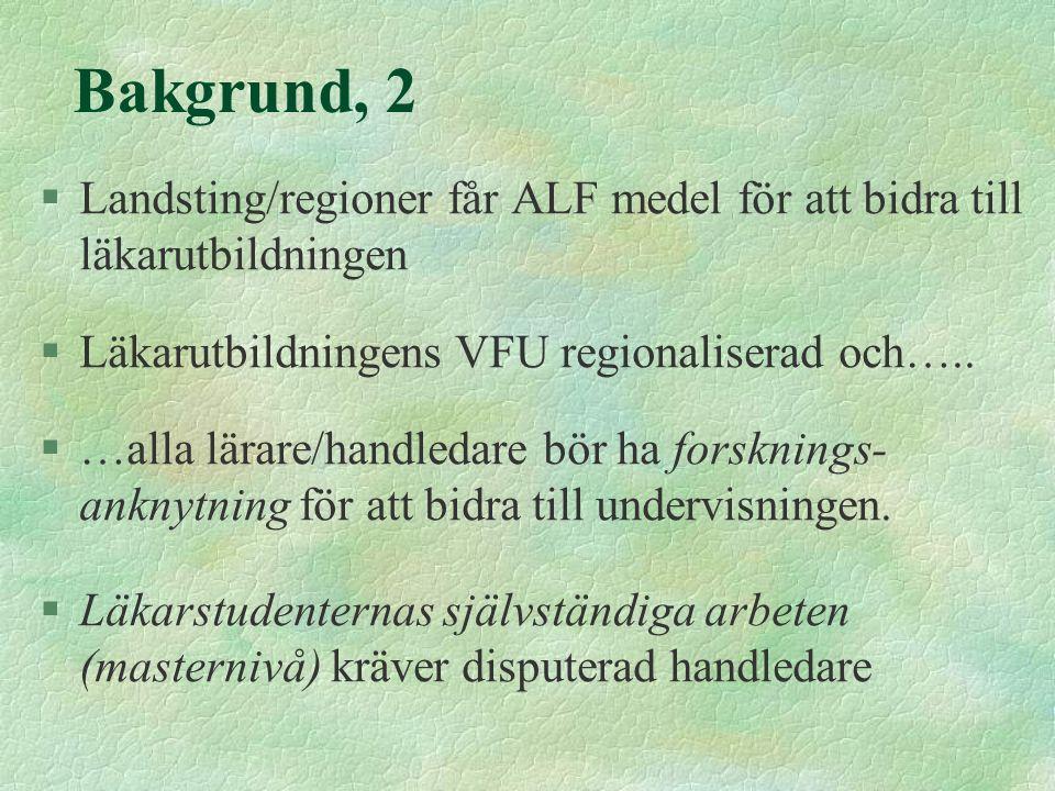 Bakgrund, 2 §Landsting/regioner får ALF medel för att bidra till läkarutbildningen §Läkarutbildningens VFU regionaliserad och…..