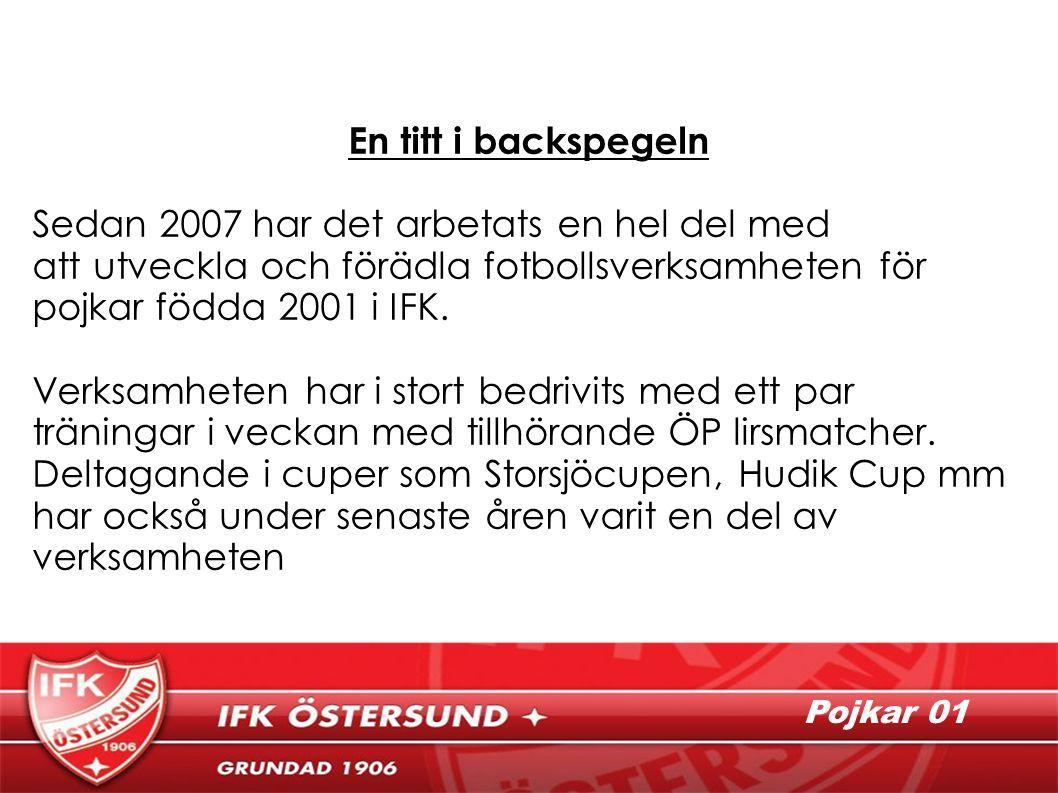 En titt i backspegeln Sedan 2007 har det arbetats en hel del med att utveckla och förädla fotbollsverksamheten för pojkar födda 2001 i IFK.