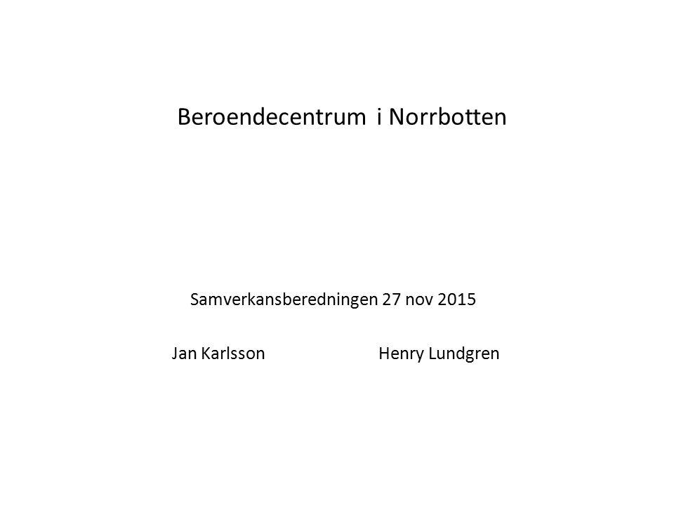 Beroendecentrum i Norrbotten Samverkansberedningen 27 nov 2015 Jan Karlsson Henry Lundgren