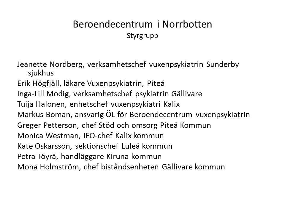 Beroendecentrum i Norrbotten Styrgrupp Jeanette Nordberg, verksamhetschef vuxenpsykiatrin Sunderby sjukhus Erik Högfjäll, läkare Vuxenpsykiatrin, Piteå Inga-Lill Modig, verksamhetschef psykiatrin Gällivare Tuija Halonen, enhetschef vuxenpsykiatri Kalix Markus Boman, ansvarig ÖL för Beroendecentrum vuxenpsykiatrin Greger Petterson, chef Stöd och omsorg Piteå Kommun Monica Westman, IFO-chef Kalix kommun Kate Oskarsson, sektionschef Luleå kommun Petra Töyrä, handläggare Kiruna kommun Mona Holmström, chef biståndsenheten Gällivare kommun