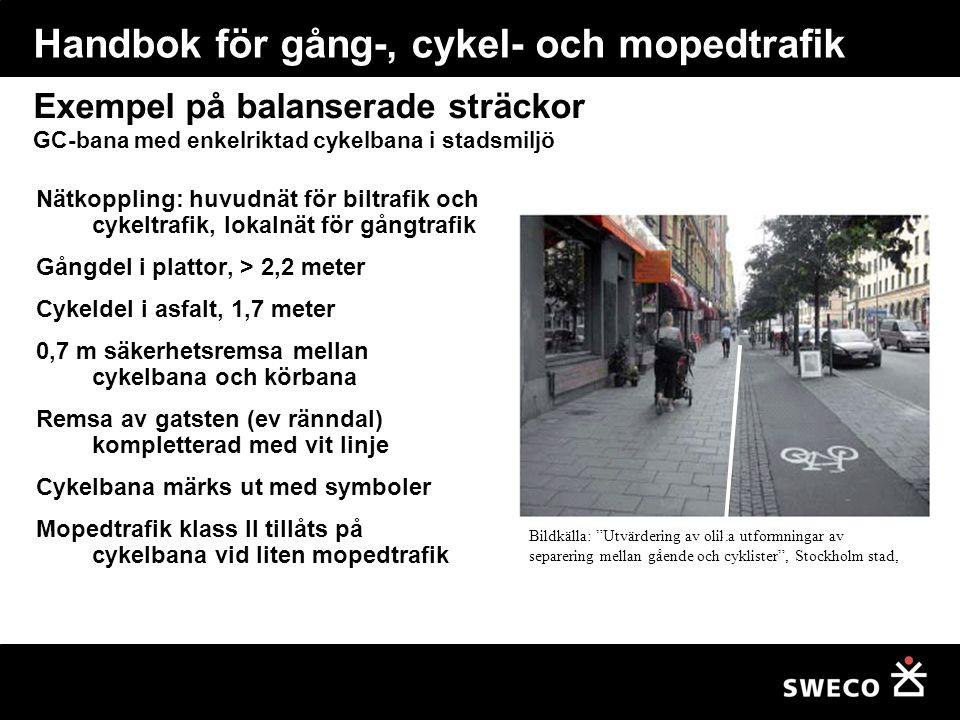 Exempel på balanserade sträckor GC-bana med enkelriktad cykelbana i stadsmiljö Nätkoppling: huvudnät för biltrafik och cykeltrafik, lokalnät för gångtrafik Gångdel i plattor, > 2,2 meter Cykeldel i asfalt, 1,7 meter 0,7 m säkerhetsremsa mellan cykelbana och körbana Remsa av gatsten (ev ränndal) kompletterad med vit linje Cykelbana märks ut med symboler Mopedtrafik klass II tillåts på cykelbana vid liten mopedtrafik Bildkälla: Utvärdering av olika utformningar av separering mellan gående och cyklister , Stockholm stad, Handbok för gång-, cykel- och mopedtrafik