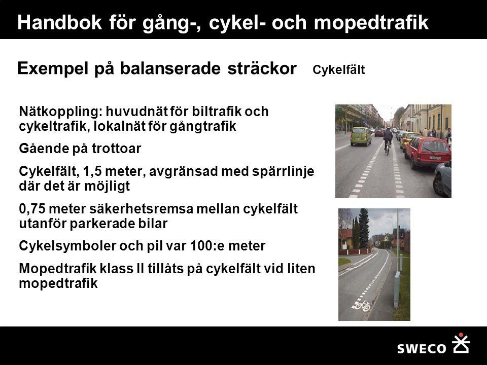 Exempel på balanserade sträckor Cykelfält Nätkoppling: huvudnät för biltrafik och cykeltrafik, lokalnät för gångtrafik Gående på trottoar Cykelfält, 1,5 meter, avgränsad med spärrlinje där det är möjligt 0,75 meter säkerhetsremsa mellan cykelfält utanför parkerade bilar Cykelsymboler och pil var 100:e meter Mopedtrafik klass II tillåts på cykelfält vid liten mopedtrafik Handbok för gång-, cykel- och mopedtrafik