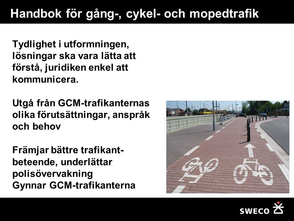 Handbok för gång-, cykel- och mopedtrafik GC-trafik drivs av muskelkraft Cyklar och mopeder är instabila Cyklar har dålig fjädring GCM-trafikanterna är: - exponerade för väder/vind - oskyddade vid kollision - människor/sociala - små/syns dåligt Det finns stora skillnader mellan men framför allt INOM trafikantslagen