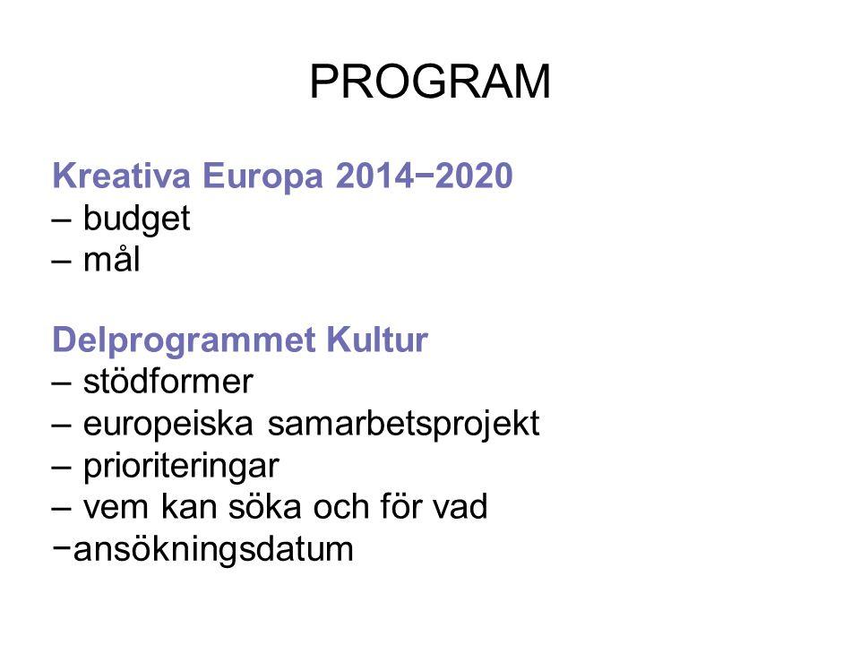 KREATIVA EUROPA Två delprogram: Kultur ̶ kultursektorn ( musik, scenkonst, bildkonst, museer, design, konsthantverk, arkitektur, bibliotek, litteratur, tidskrifter, radio, arkiv, kulturarv och kulturmiljö etc.) MEDIA ̶ audiovisuella sektorn (film, tv och dataspel) Ett sektorsövergripande programområde Bl.a.