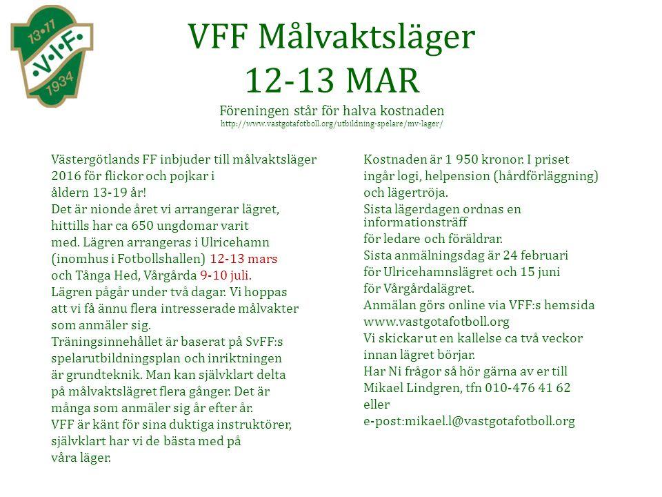 VFF Målvaktsläger 12-13 MAR Föreningen står för halva kostnaden http://www.vastgotafotboll.org/utbildning-spelare/mv-lager/ Västergötlands FF inbjuder till målvaktsläger 2016 för flickor och pojkar i åldern 13-19 år.