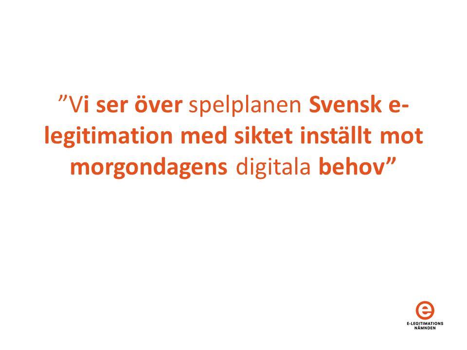 Vi ser över spelplanen Svensk e- legitimation med siktet inställt mot morgondagens digitala behov