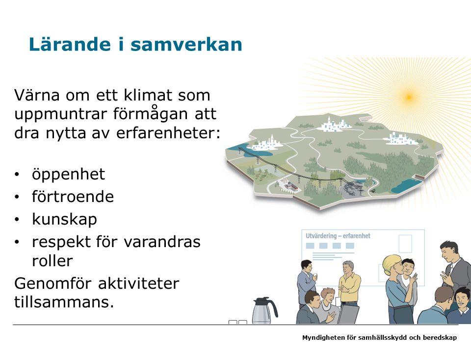 Myndigheten för samhällsskydd och beredskap Lärande i samverkan Värna om ett klimat som uppmuntrar förmågan att dra nytta av erfarenheter: öppenhet förtroende kunskap respekt för varandras roller Genomför aktiviteter tillsammans.