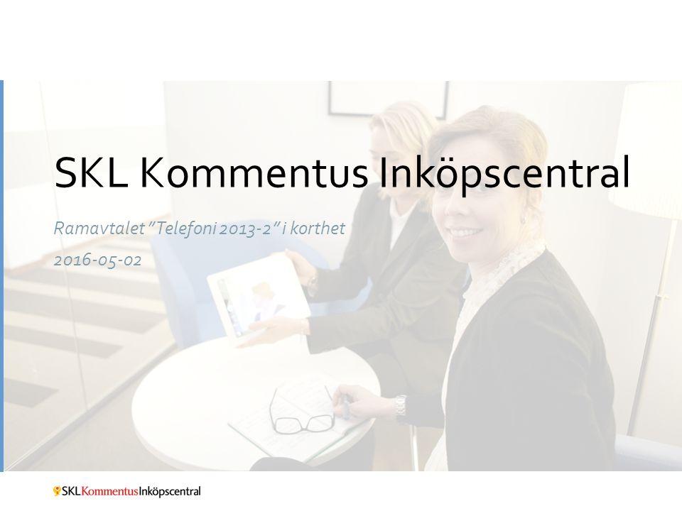 SKL Kommentus Inköpscentral Ramavtalet Telefoni 2013-2 i korthet 2016-05-02