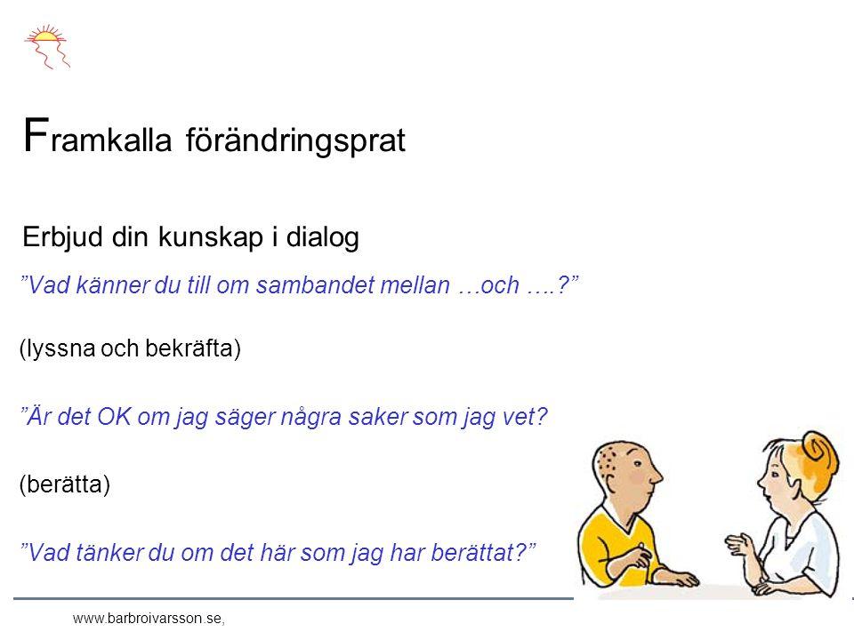 www.barbroivarsson.se, Vad känner du till om sambandet mellan …och …. (lyssna och bekräfta) Är det OK om jag säger några saker som jag vet.