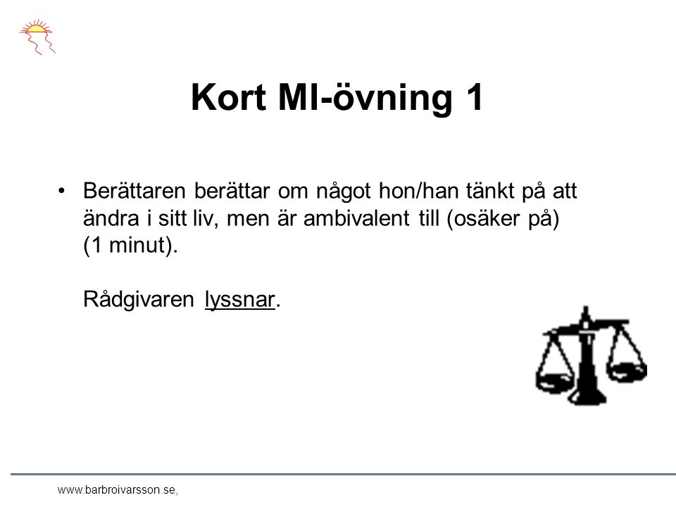 www.barbroivarsson.se, Kort MI-övning 1 Berättaren berättar om något hon/han tänkt på att ändra i sitt liv, men är ambivalent till (osäker på) (1 minut).