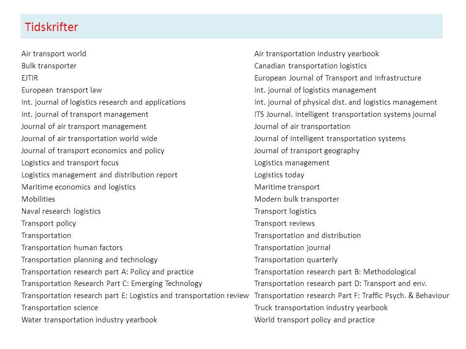 Tidskrifter Air transport worldAir transportation industry yearbook Bulk transporter Canadian transportation logistics EJTIR European Journal of Transport and Infrastructure European transport law Int.
